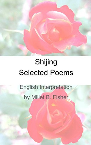 Shijing Selected Poems: English Interpretation Millet B. Fisher by Millet Fisher