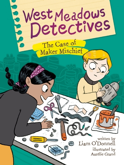 West Meadows Detectives: The Case of Maker Mischief  by  Liam ODonnell