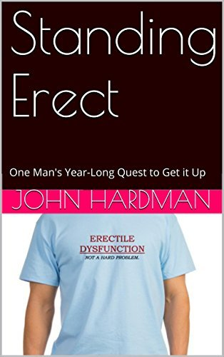 Standing Erect: One Mans Year-Long Quest to Get it Up  by  John Hardman