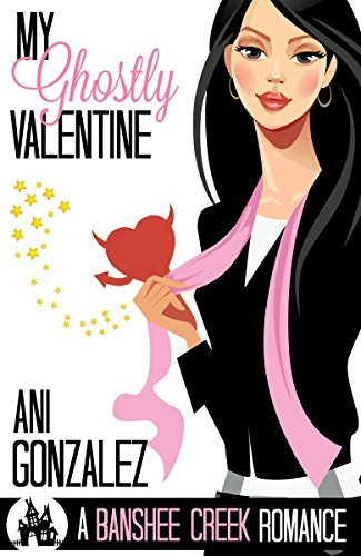 My Ghostly Valentine: A Haunting Paranormal Romantic Comedy (Banshee Creek Book 4) Ani Gonzalez