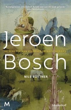 Jeroen Bosch. De schilder van visioenen en nachtmerries Nils Büttner