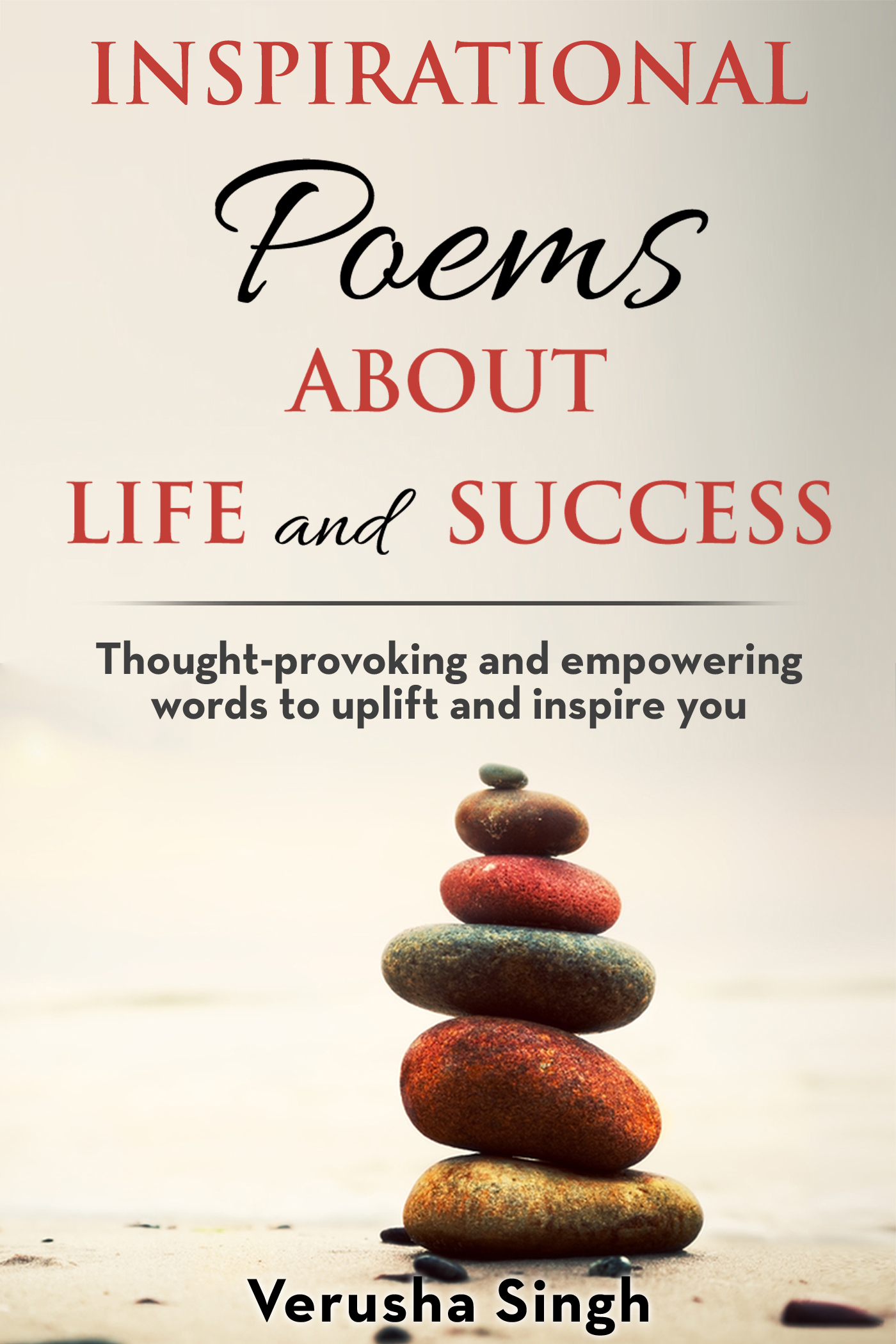 Inspirational Poems About Life and Success: Thought-provoking and empowering words to uplift and inspire you  by  Verusha Singh