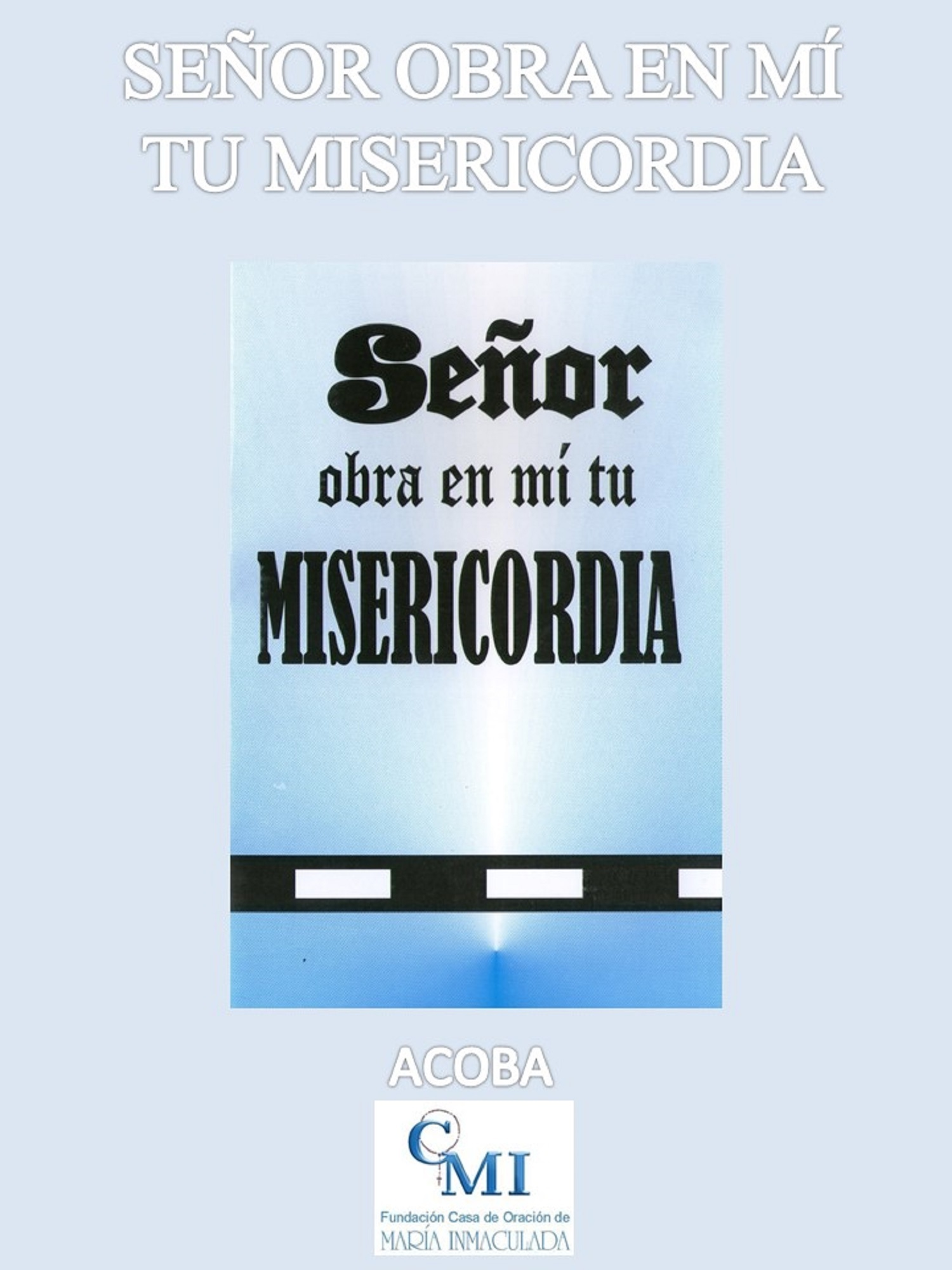 Señor obra en mí tu misericordia  by  Acoba