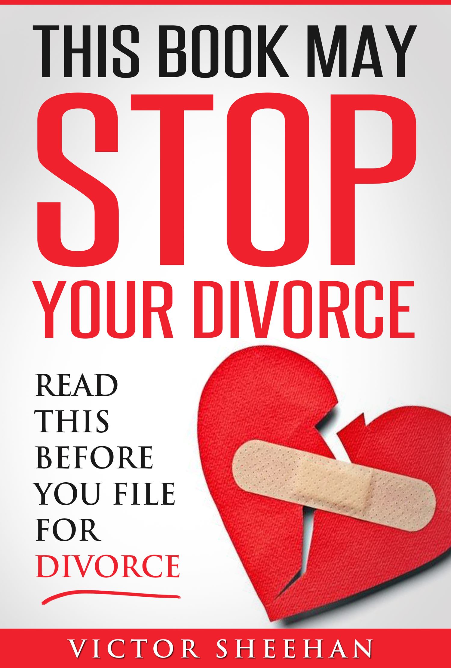 This Book May Stop Your Divorce: Read This Before You File For Divorce Victor Sheehan