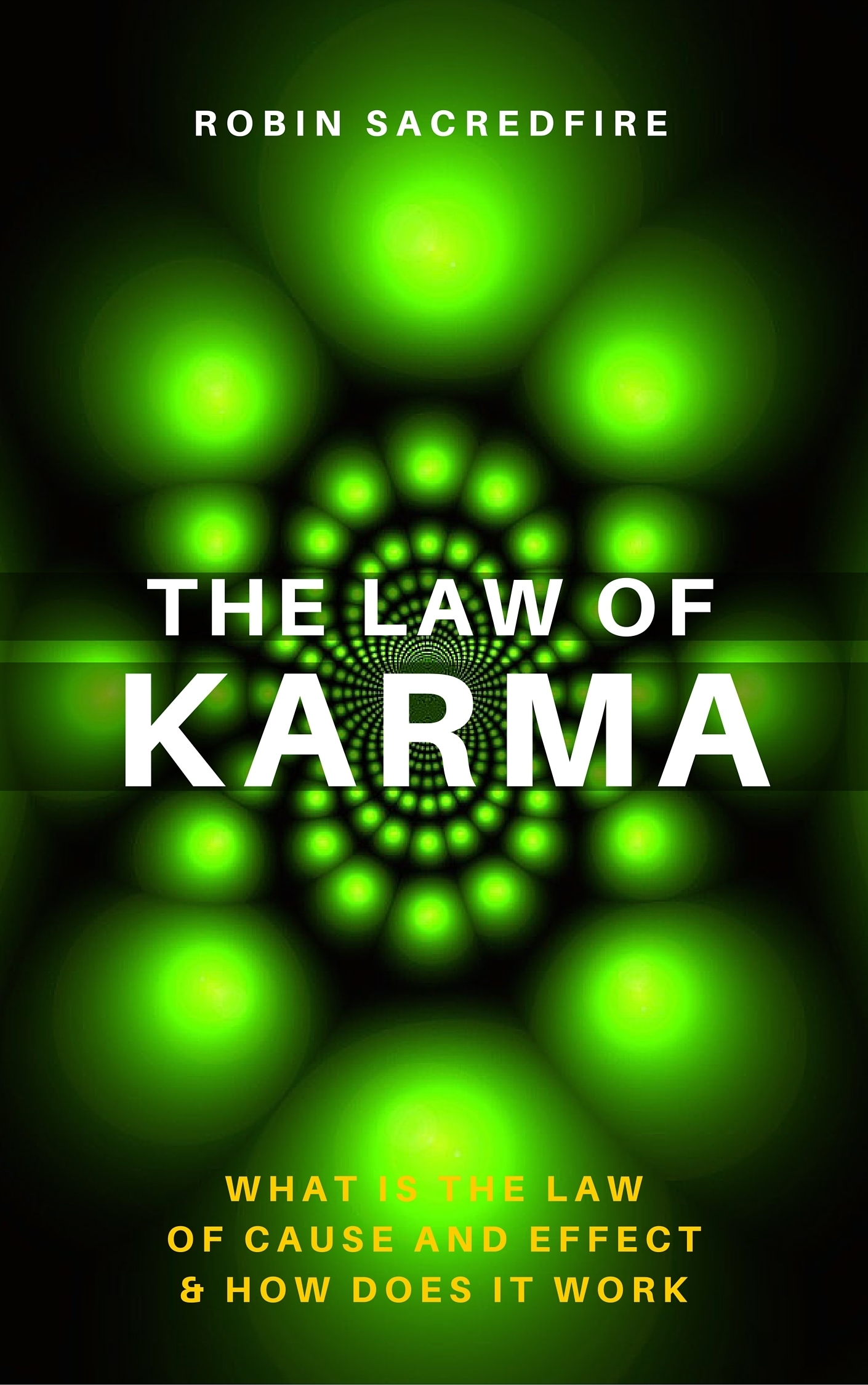 The Law of Karma: What is the Law of Cause and Effect and How Does It Work  by  Robin Sacredfire