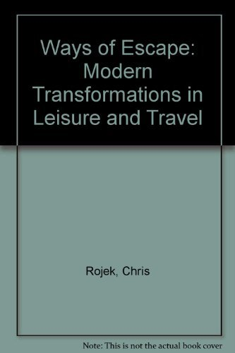 Ways of Escape: Modern Transformations in Leisure and Travel Chris Rojek