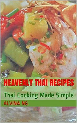 Heavenly Thai Recipes: Thai Cooking Made Simple Alvina Ng