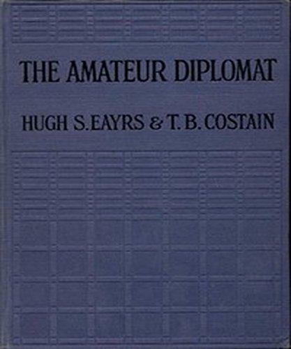 The Amateur Diplomat: A Novel  by  Thomas B. Costain and Hugh S. Eayrs
