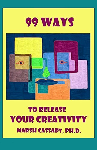99 Ways to Release Your Creativity  by  Marsh Cassady
