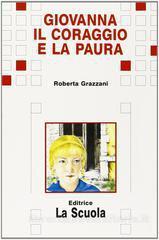Giovanna il coraggio e la paura  by  Roberta Grazzani