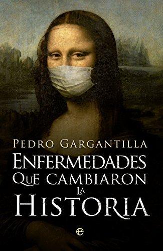 Enfermedades que cambiaron la Historia  by  Pedro Gargantilla