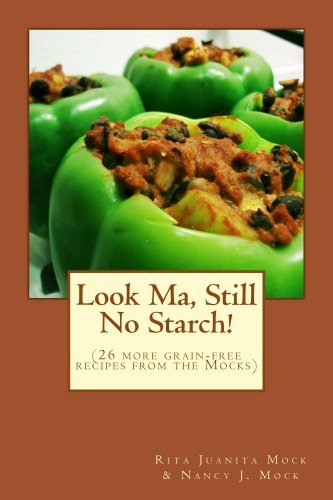 Look Ma, Still No Starch! (Grain Free Goodies from a Couple of Mocks Book 2)  by  Rita Mock