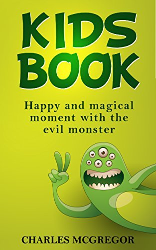 Kids book: Happy and magical moment with the evil monster Charles McGregor