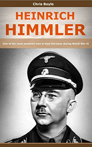 Heinrich Himmler: One of the most powerful men in Nazi Germany during World War II Chris Boyle
