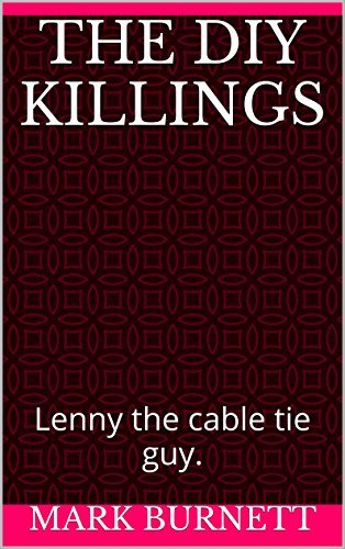 The DIY Killings: Lenny the cable tie guy. (The cable tie killings Book 1)  by  Mark Burnett