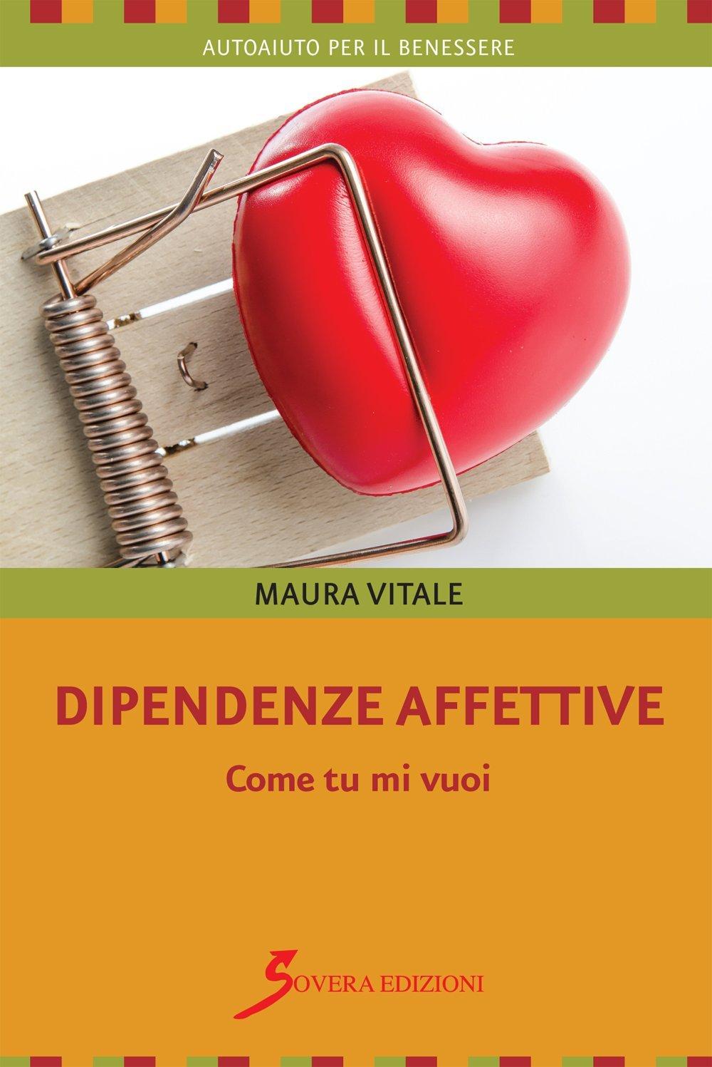 Dipendenze affettive. Come tu mi vuoi  by  Maura Vitale