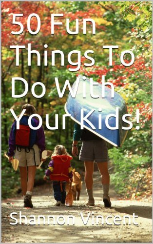 50 Fun Things To Do With Your Kids! Shannon Vincent