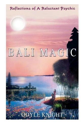 Bali Magic: Reflections of a Reluctant Psychic  by  Odyle Knight