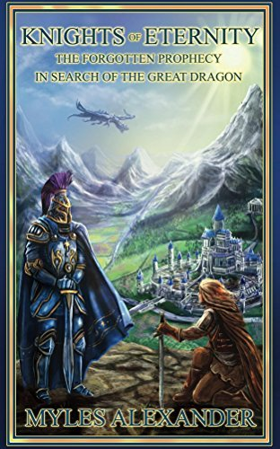 Knights of Eternity: In Search of the Great Dragon (The Forgotten Prophecy Book 1)  by  Myles Alexander