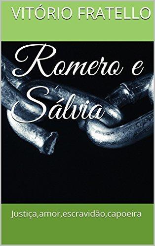 Romero e Sálvia: Justiça,amor,escravidão,capoeira Vitório Fratello