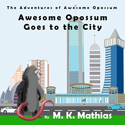 Awesome Opossum Goes to the City M R Mathias