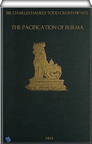 The Pacification of Burma  by  Sir Charles Haukes Todd Crosthwaite