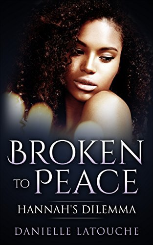Broken to Peace: Hannahs Dilemma  by  Danielle LaTouche