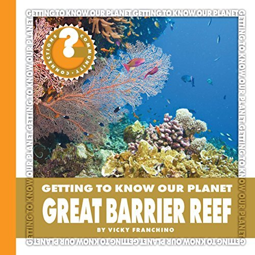 Great Barrier Reef (Community Connections: Getting to Know Our Planet)  by  Vicky Franchino