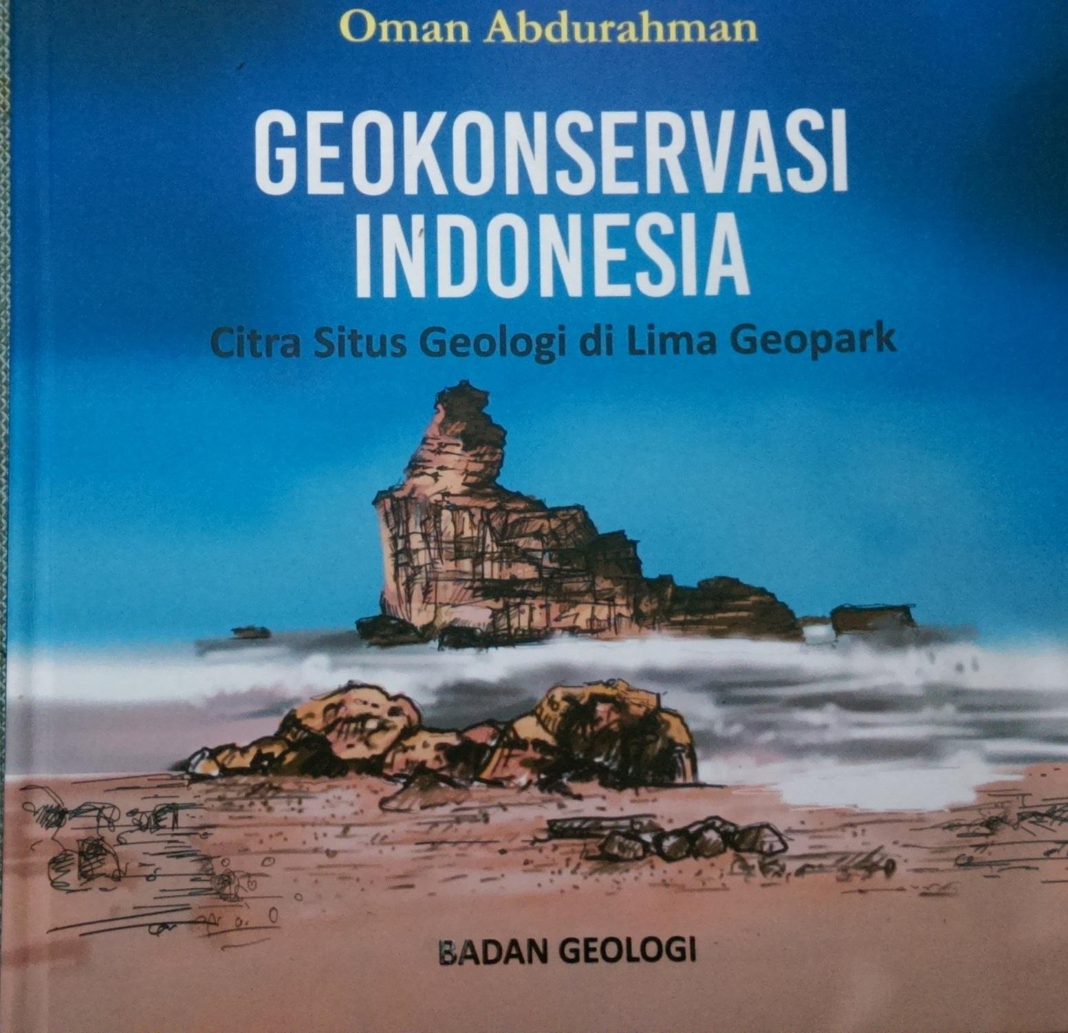 Geokonservasi Indonesia: Citra Situs Geologi di Lima Geopark  by  Oman Abdurahman