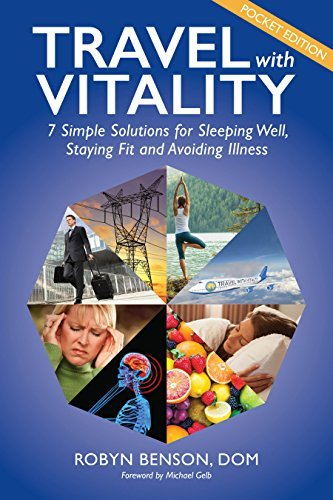 Travel with Vitality: 7 Solutions for Sleeping Well, Staying Fit and Avoiding Illness Dr. Robyn Benson