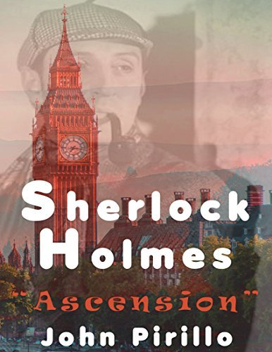 Ascension: Sherlock Holmes and the Brotherhood of Baker Street (The Baker Street Universe Book 1) John Pirillo