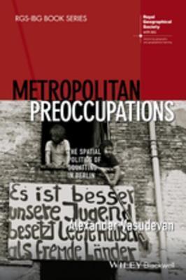 Metropolitan Preoccupations: The Spatial Politics of Squatting in Berlin Alexander Vasudevan