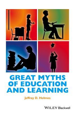 Great Myths of Education and Learning  by  Jeffrey Holmes