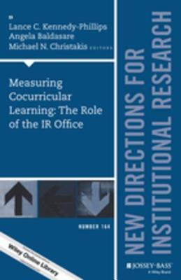 Measuring Cocurricular Learning: The Role of the IR Office: New Directions for Institutional Research, Number 164 Lance C Kennedy-Phillips