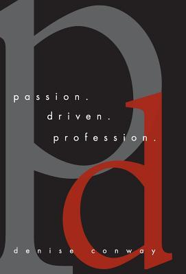 Passion Driven Profession  by  Denise Conway