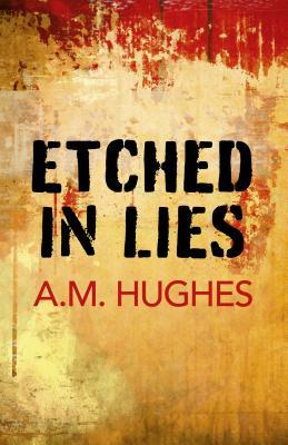 Etched in Lies A M Hughes