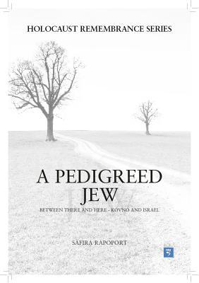 A Pedigreed Jew: Between There and Here - Kovno and Israel  by  Safira Rapoport