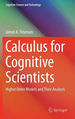 Calculus for Cognitive Scientists: Higher Order Models and Their Analysis  by  James Peterson