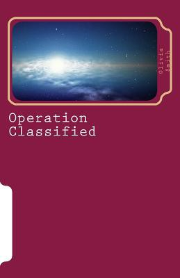 Operation Classified  by  Olivia K Smith