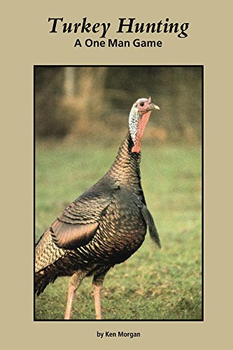 Turkey Hunting: A One Man Game Kenny Morgan