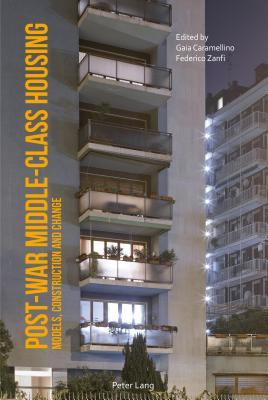 Post-War Middle-Class Housing: Models, Construction and Change  by  Gaia Caramellino