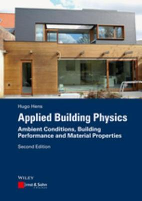 Applied Building Physics: Ambient Conditions, Building Performance and Material Properties  by  Hugo S L C Hens