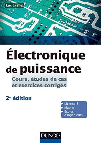 Electronique de puissance - 2e éd : Cours, études de cas et exercices corrigés  by  Luc Lasne