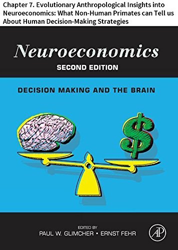 Neuroeconomics: Chapter 7. Evolutionary Anthropological Insights into Neuroeconomics: What Non-Human Primates can Tell us About Human Decision-Making Strategies  by  Laurie R. Santos