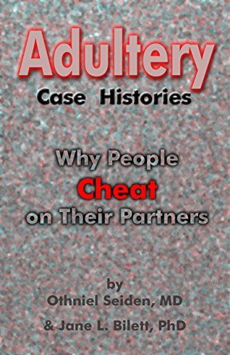Adultery Case Histories: Why People Cheat on Their Partners  by  Othniel Seiden MD