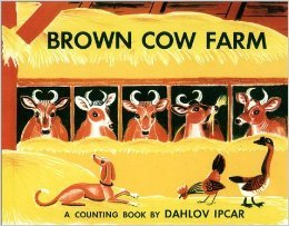 Brown Cow Farm: A Counting Book  by  Dahlov Ipcar