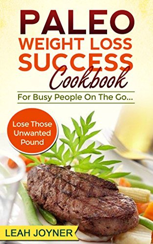 Paleo Weight Loss Success Cookbook: For Busy People On The Go...  by  Leah Joyner