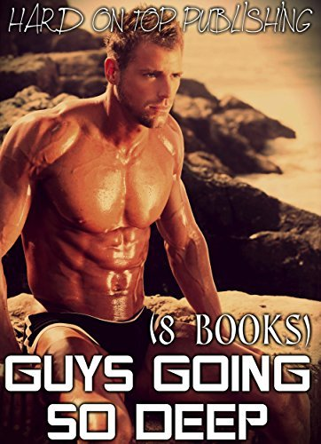GUYS GOING SO DEEP!  by  HARD ON TOP PUBLISHING