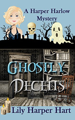 Ghostly Deceits (A Harper Harlow Mystery Book 3) Lily Harper Hart